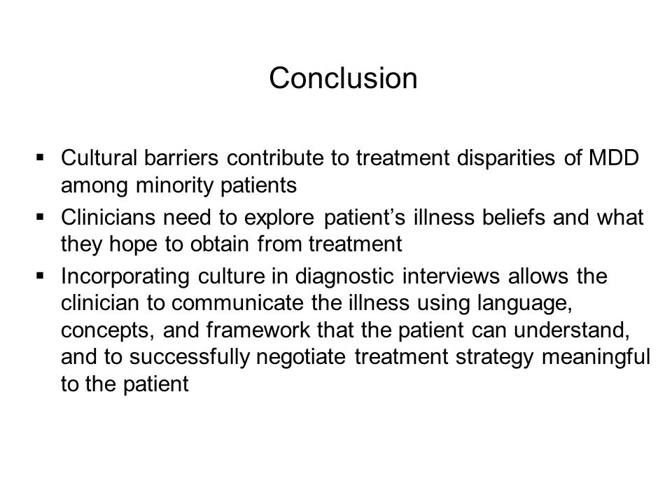 Conclusion Cultural barriers contribute to treatment disparities of MDD among minority patients.