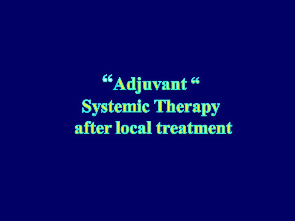 Adjuvant Systemic Therapy after local treatment