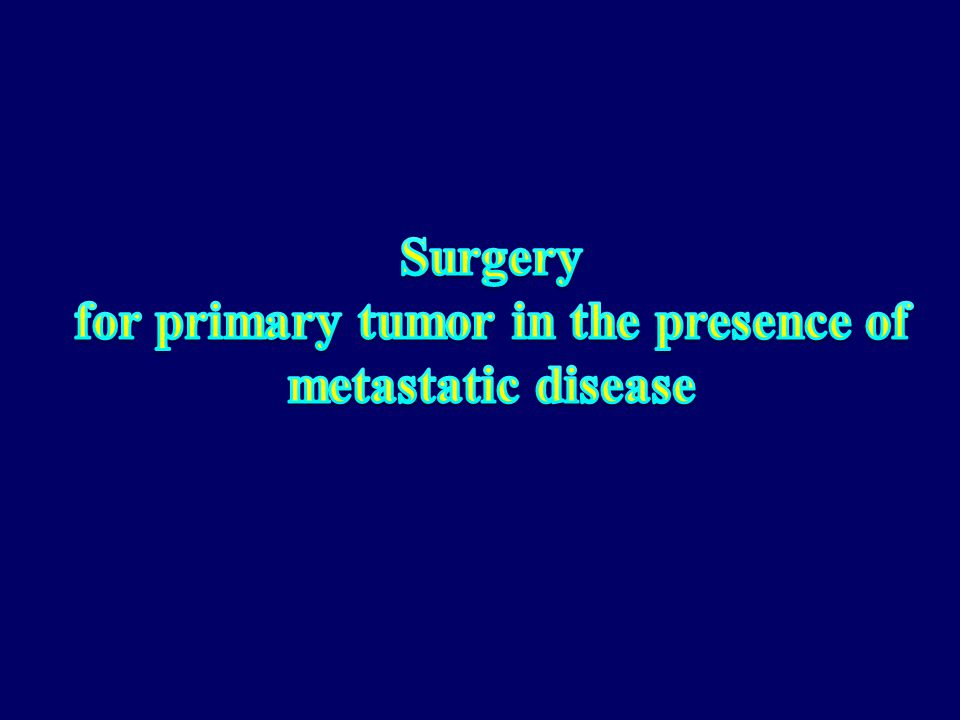 for primary tumor in the presence of metastatic disease