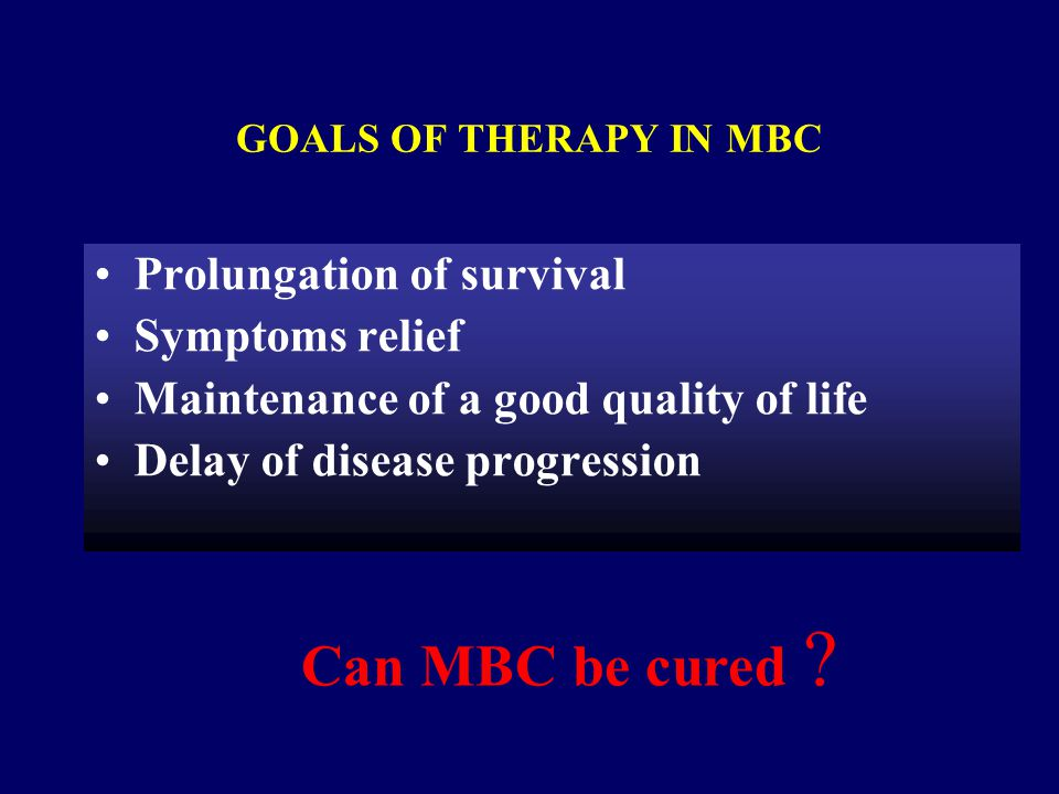 Can MBC be cured Prolungation of survival Symptoms relief