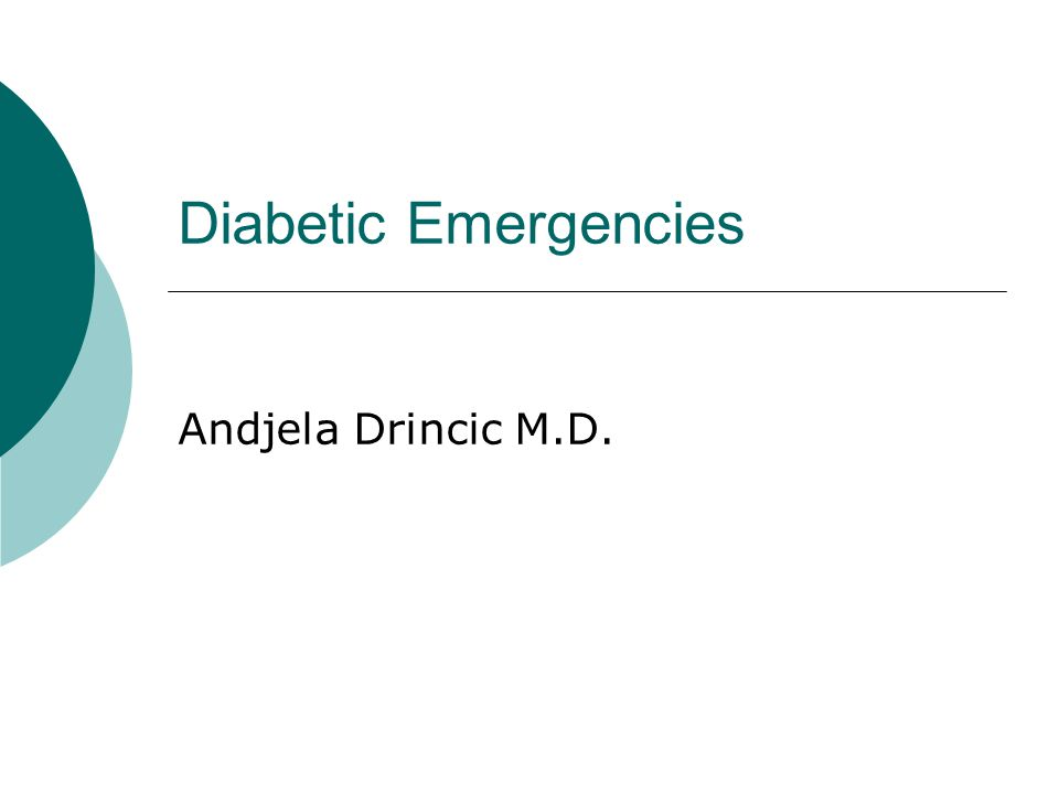Diabetic Emergencies Andjela Drincic M.D.