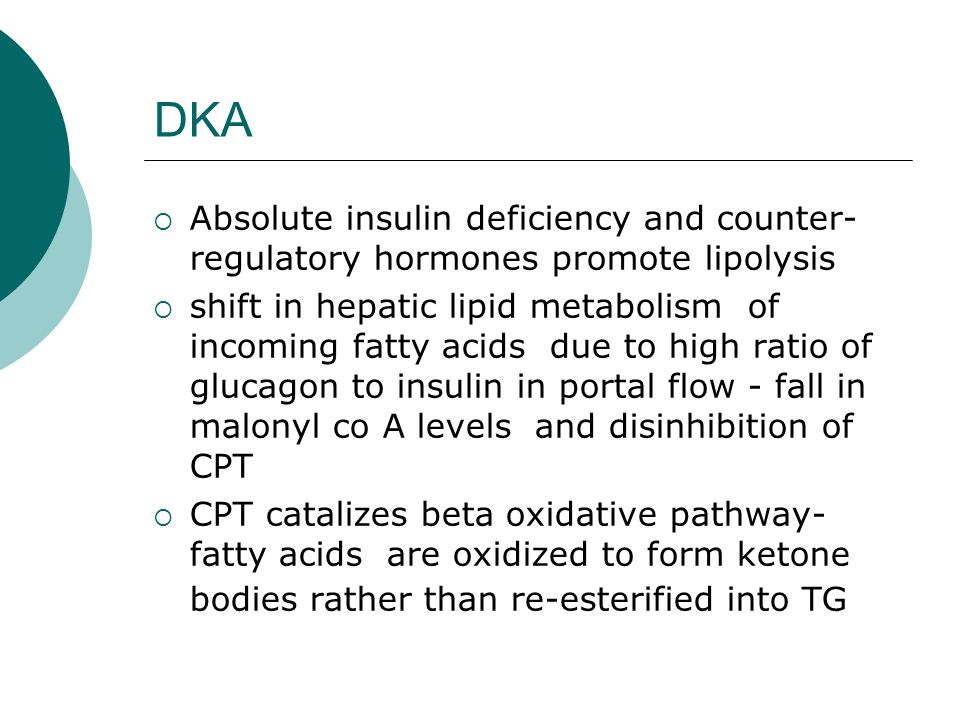 DKA Absolute insulin deficiency and counter-regulatory hormones promote lipolysis.