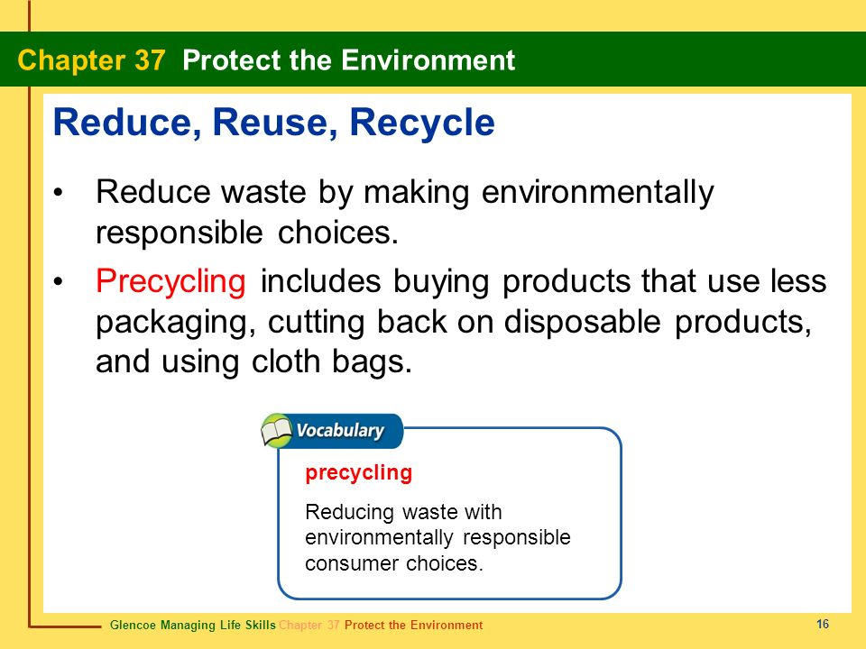 Reduce, Reuse, Recycle Reduce waste by making environmentally responsible choices.