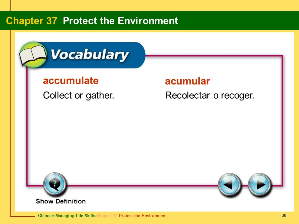 accumulate acumular Collect or gather. Recolectar o recoger.