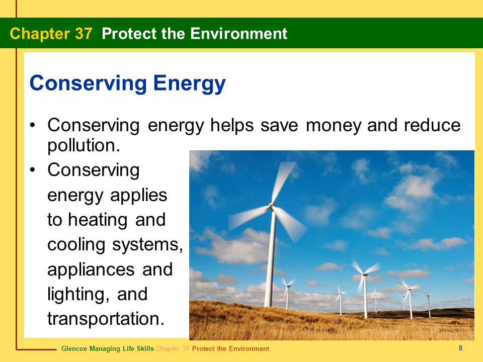 Conserving Energy Conserving energy helps save money and reduce pollution. Conserving. energy applies.