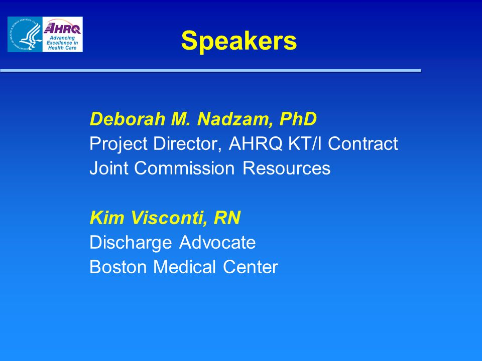 Speakers Deborah M. Nadzam, PhD Project Director, AHRQ KT/I Contract