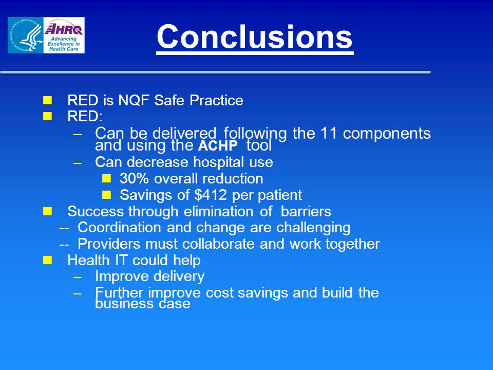 Conclusions RED is NQF Safe Practice. RED: Can be delivered following the 11 components and using the ACHP tool.