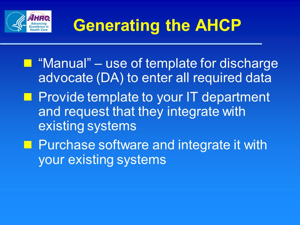 Generating the AHCP Manual – use of template for discharge advocate (DA) to enter all required data.