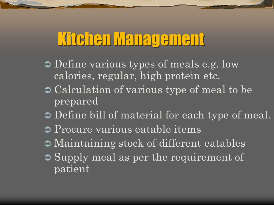 Kitchen Management Define various types of meals e.g. low calories, regular, high protein etc. Calculation of various type of meal to be prepared.