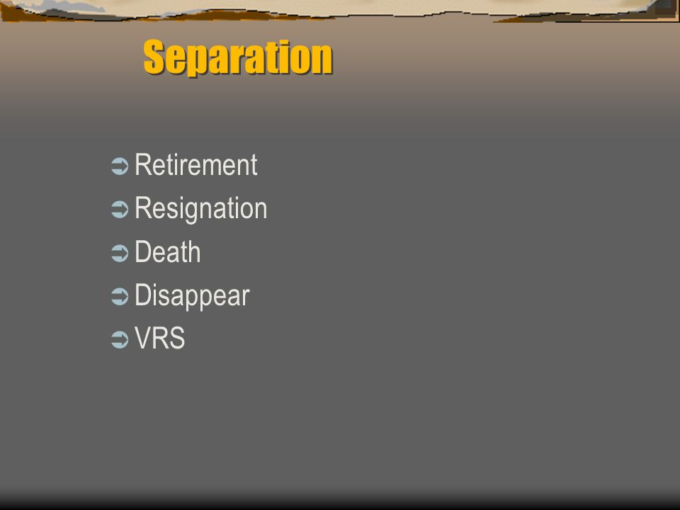 Separation Retirement Resignation Death Disappear VRS
