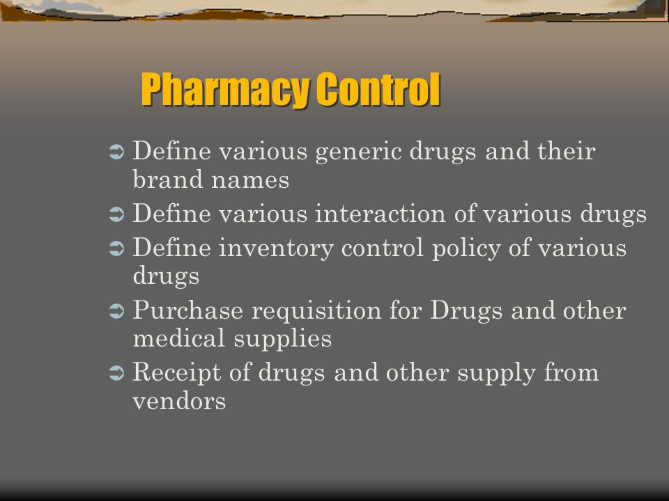 Pharmacy Control Define various generic drugs and their brand names