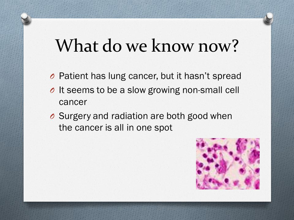 What do we know now Patient has lung cancer, but it hasn't spread