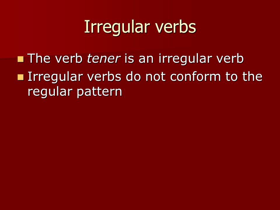 Irregular verbs The verb tener is an irregular verb