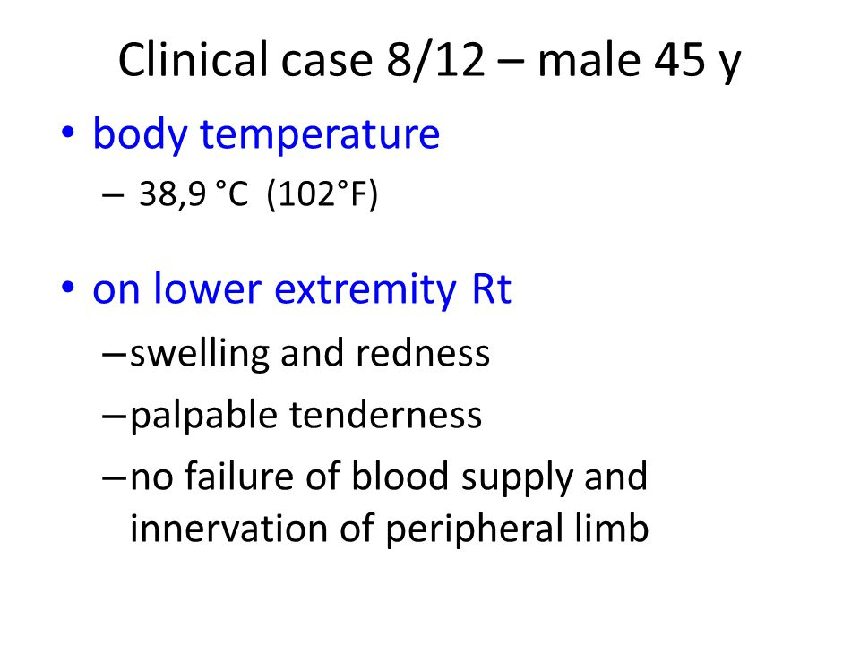 Clinical case 8/12 – male 45 y body temperature on lower extremity Rt