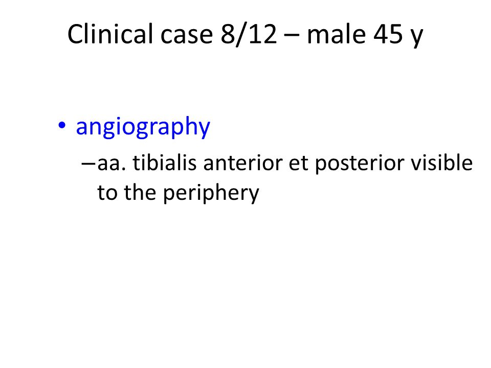 Clinical case 8/12 – male 45 y angiography