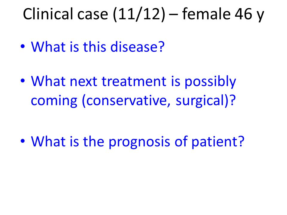 Clinical case (11/12) – female 46 y