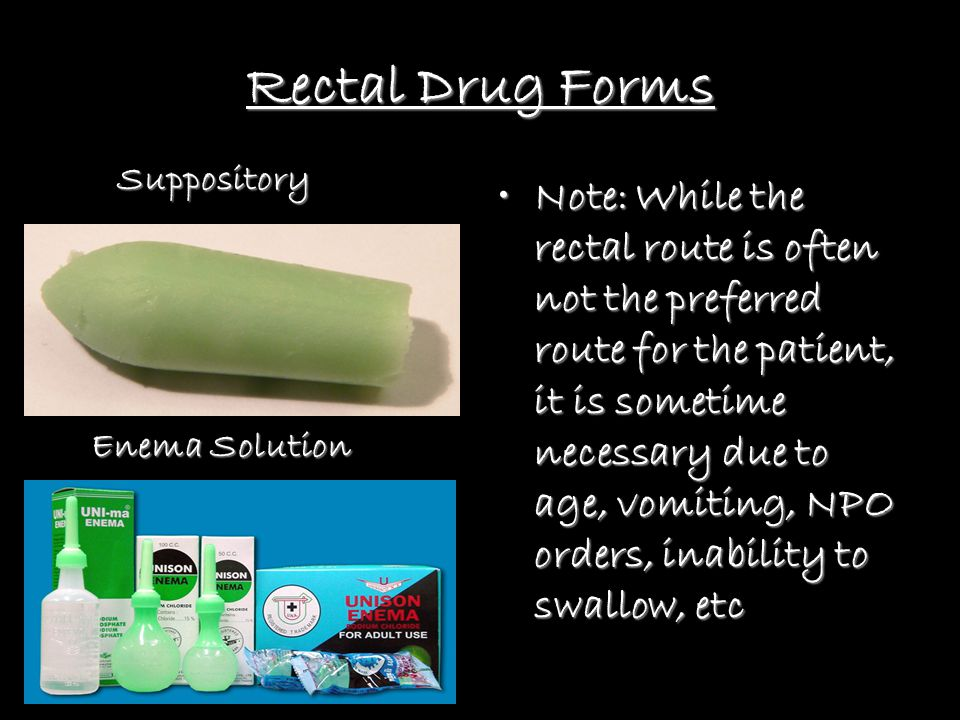 Rectal Drug Forms Suppository. Enema Solution.