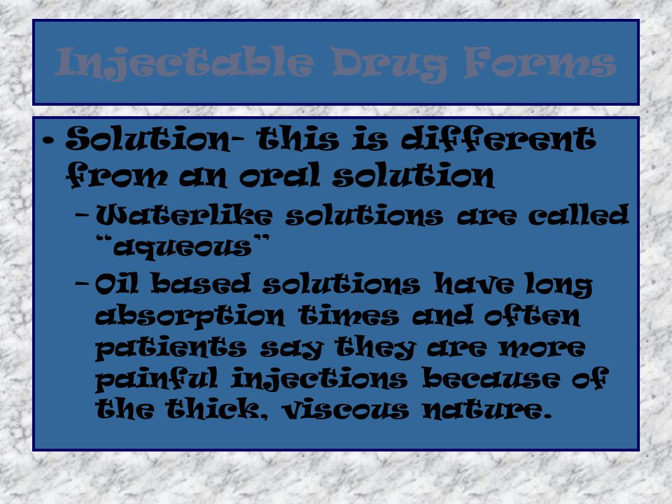 Injectable Drug Forms Solution- this is different from an oral solution. Waterlike solutions are called aqueous