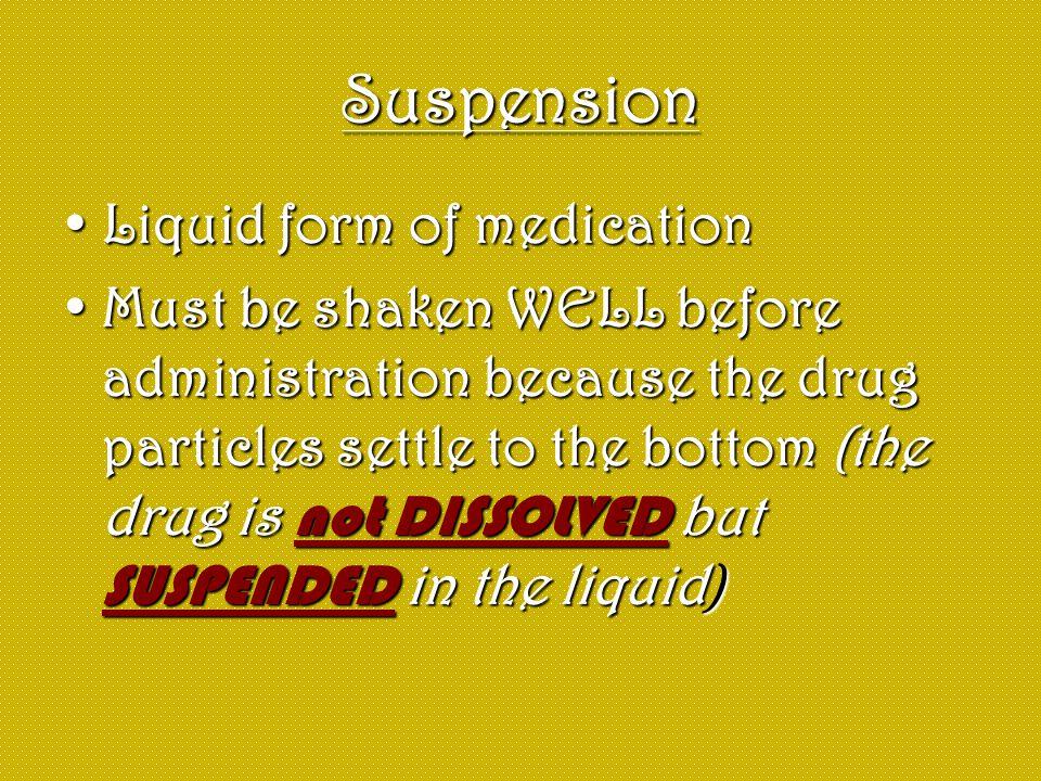 Suspension Liquid form of medication