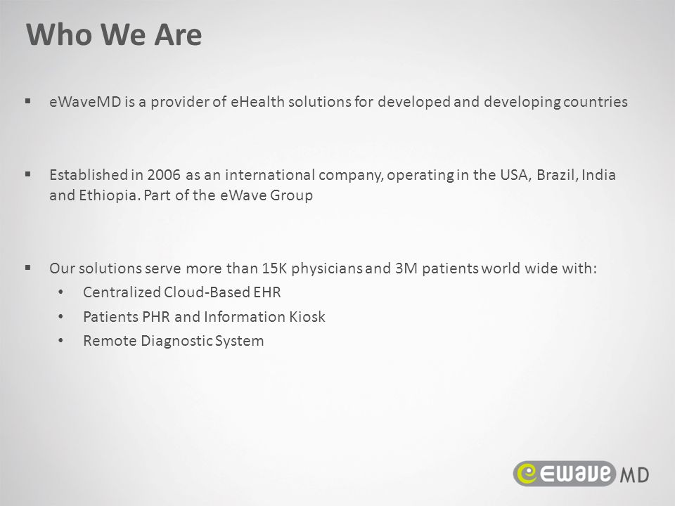 Who We Are eWaveMD is a provider of eHealth solutions for developed and developing countries.