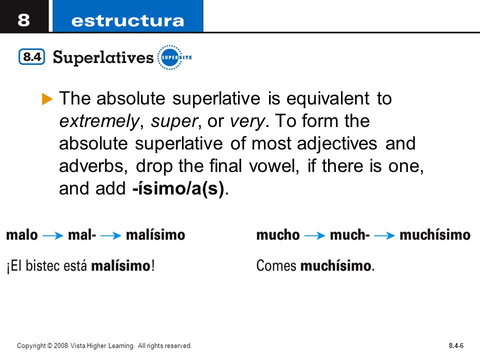 The absolute superlative is equivalent to extremely, super, or very