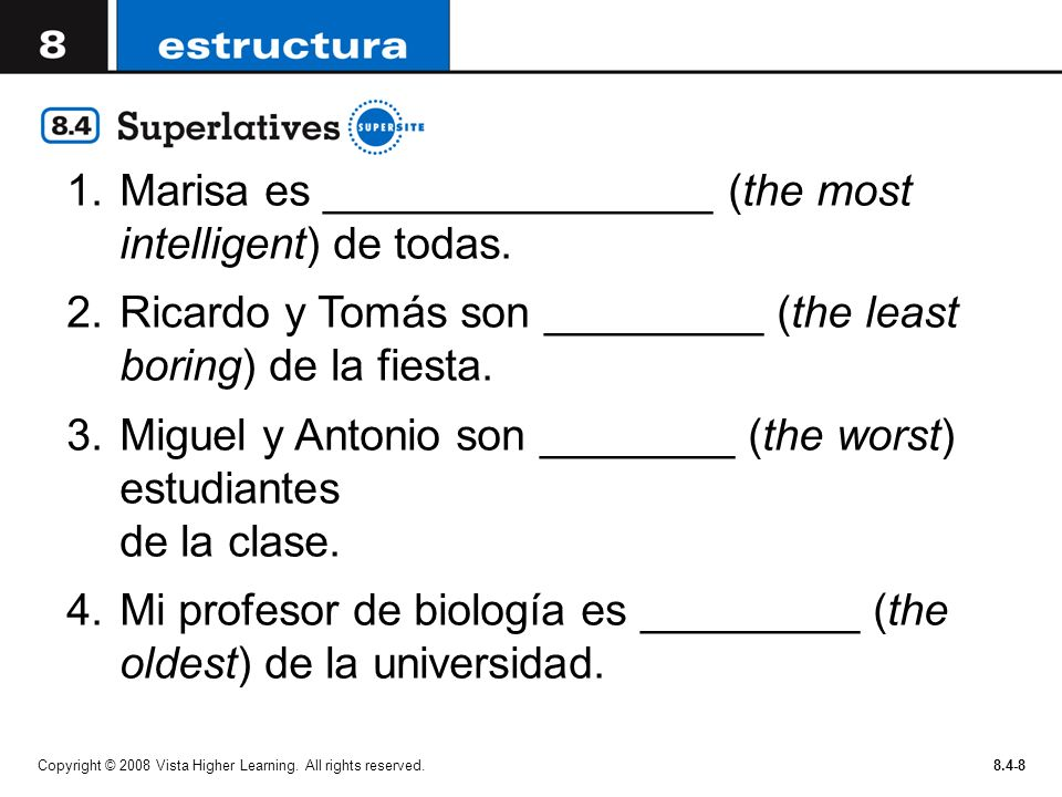 Marisa es ________________ (the most intelligent) de todas.
