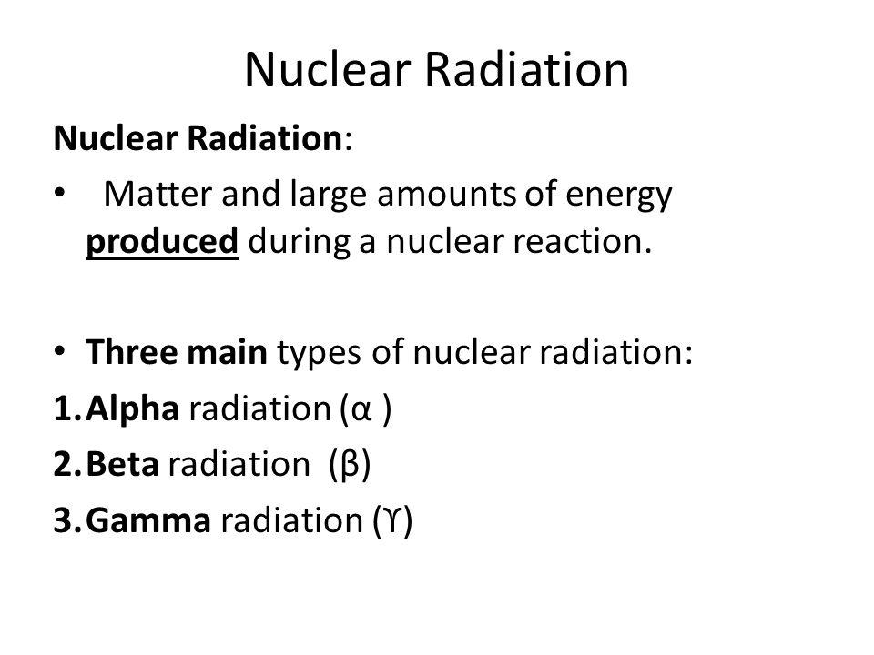Nuclear Radiation Nuclear Radiation: