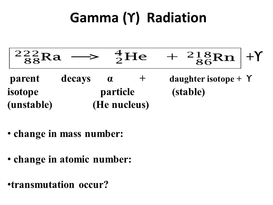Gamma (ϒ) Radiation +ϒ parent decays α + daughter isotope + ϒ