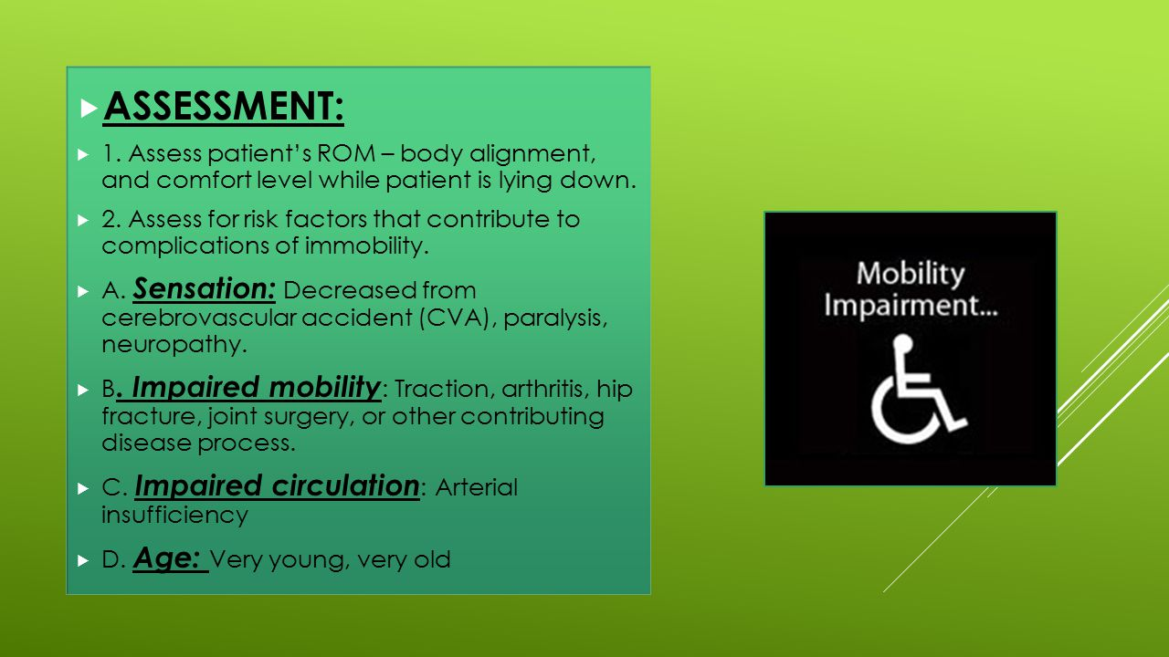 ASSESSMENT: 1. Assess patient's ROM – body alignment, and comfort level while patient is lying down.