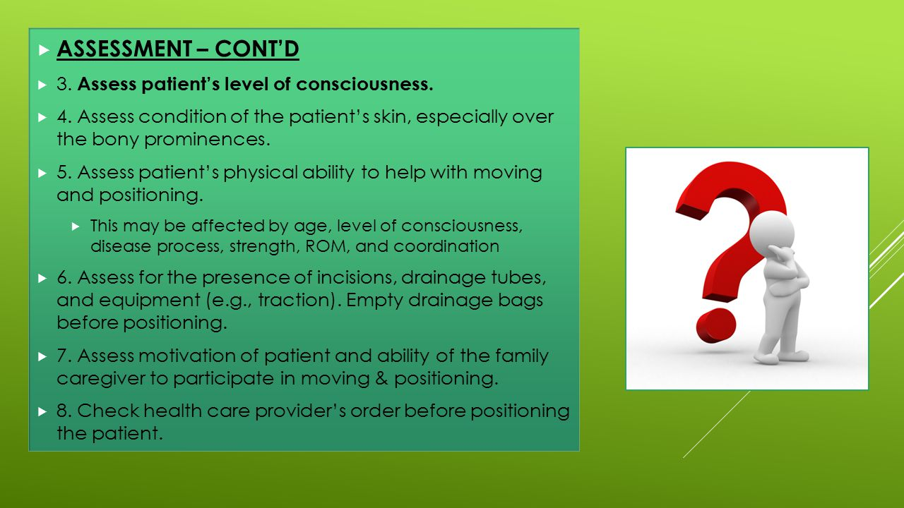 ASSESSMENT – CONT'D 3. Assess patient's level of consciousness.