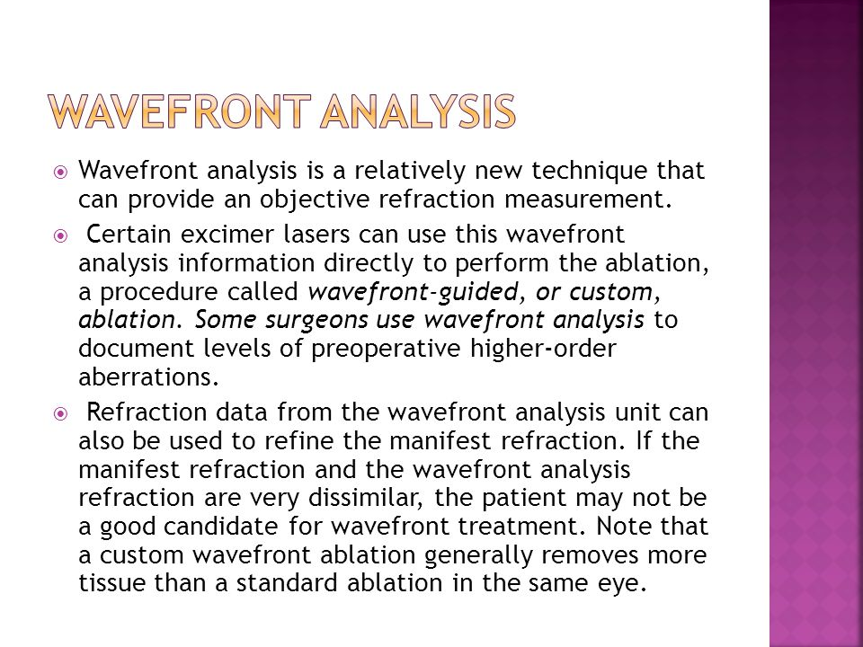 Wavefront analysis Wavefront analysis is a relatively new technique that can provide an objective refraction measurement.