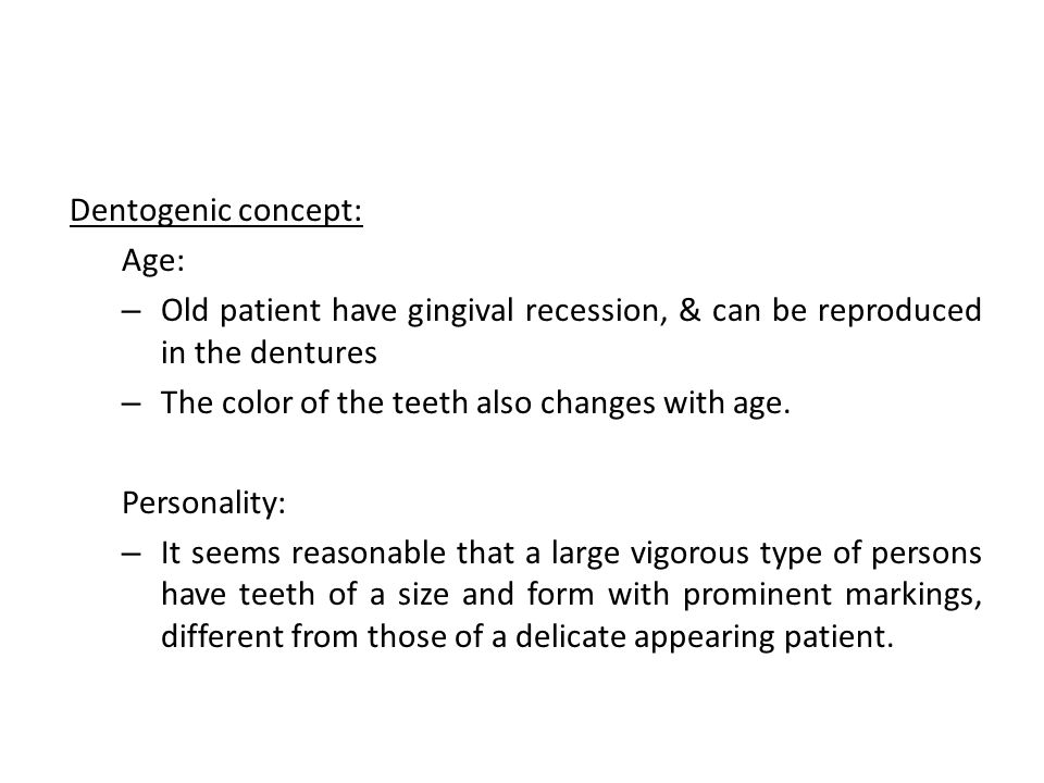 Dentogenic concept: Age: Old patient have gingival recession, & can be reproduced in the dentures.