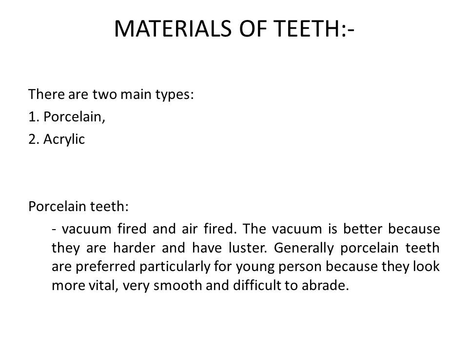 MATERIALS OF TEETH:- There are two main types: 1. Porcelain,
