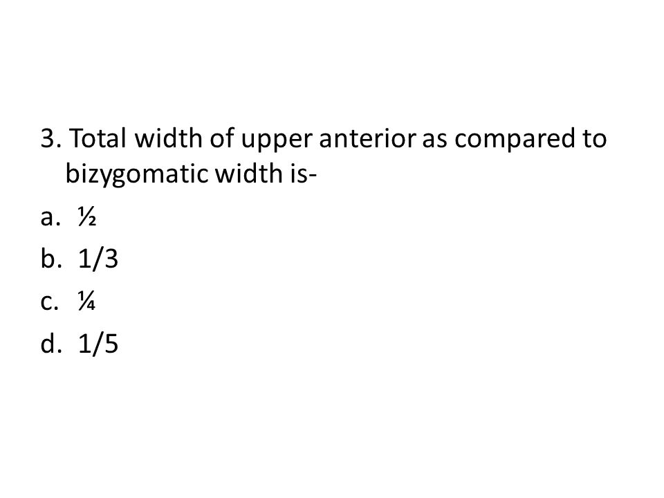 3. Total width of upper anterior as compared to bizygomatic width is-