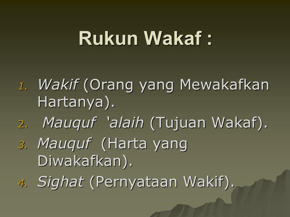 Rukun Wakaf : Wakif (Orang yang Mewakafkan Hartanya).