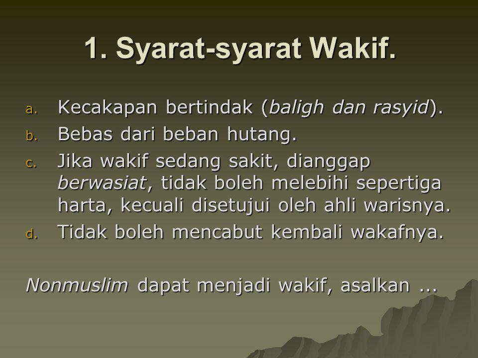 1. Syarat-syarat Wakif. Kecakapan bertindak (baligh dan rasyid).