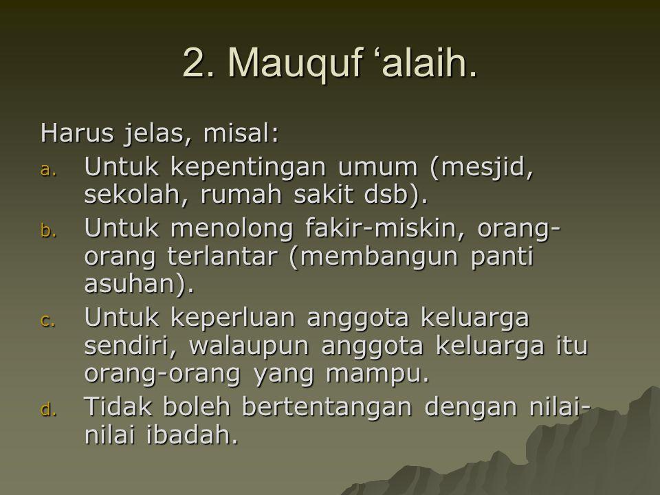 2. Mauquf 'alaih. Harus jelas, misal: