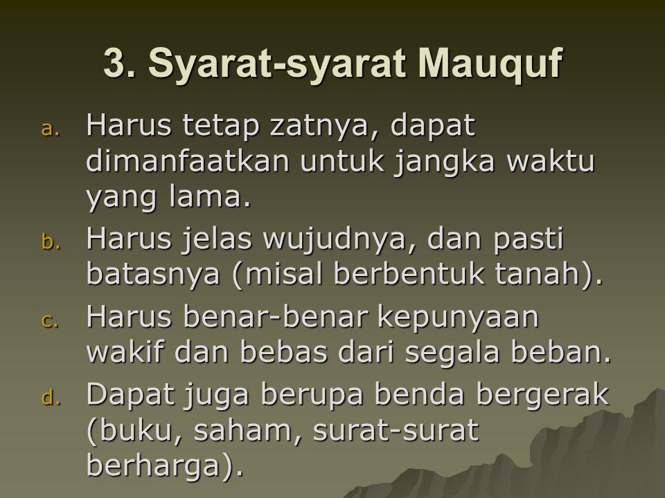 3. Syarat-syarat Mauquf Harus tetap zatnya, dapat dimanfaatkan untuk jangka waktu yang lama.