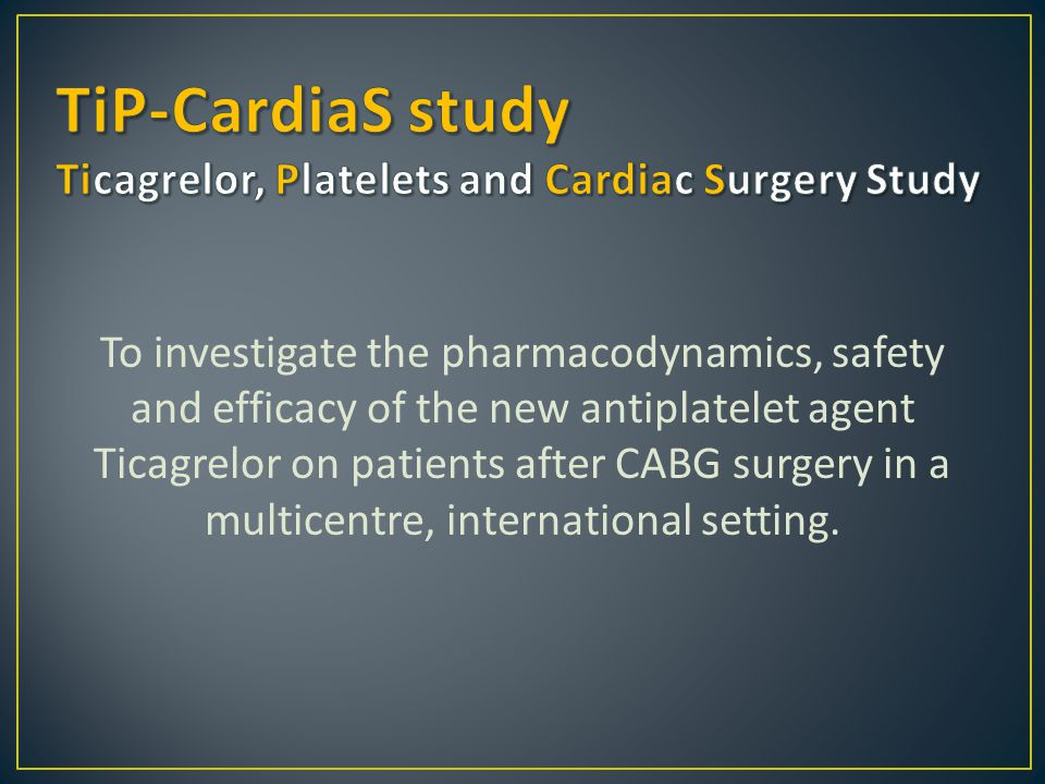 TiP-CardiaS study Ticagrelor, Platelets and Cardiac Surgery Study