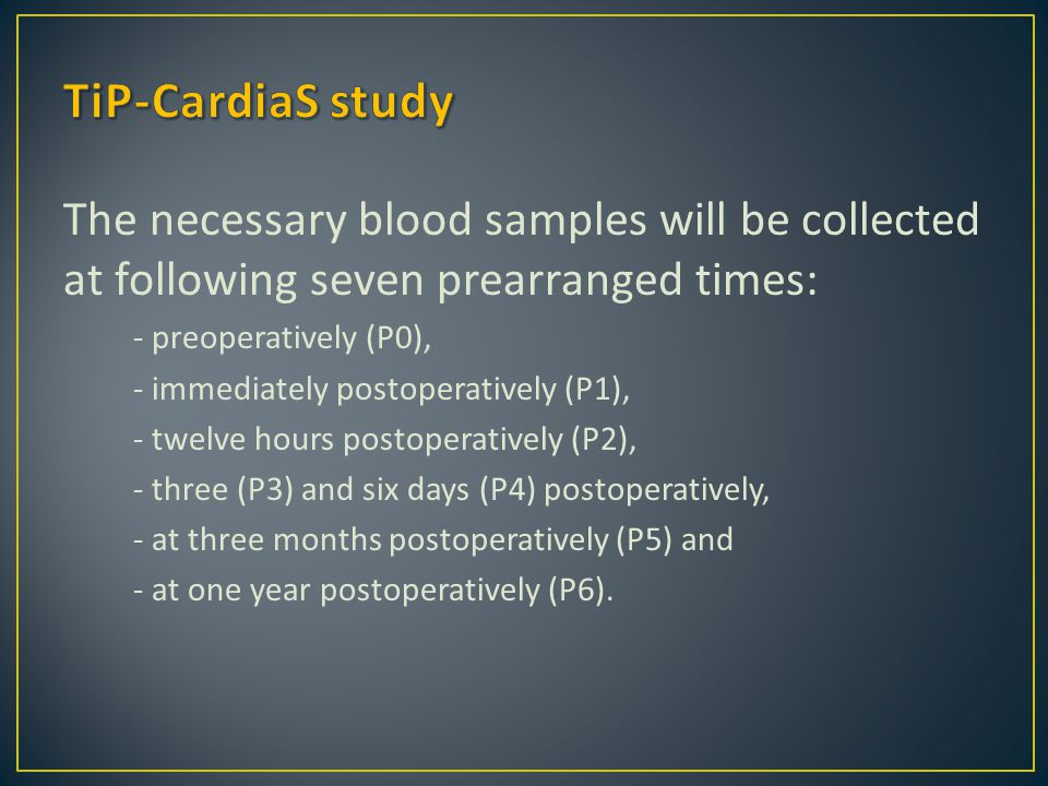TiP-CardiaS study The necessary blood samples will be collected at following seven prearranged times: