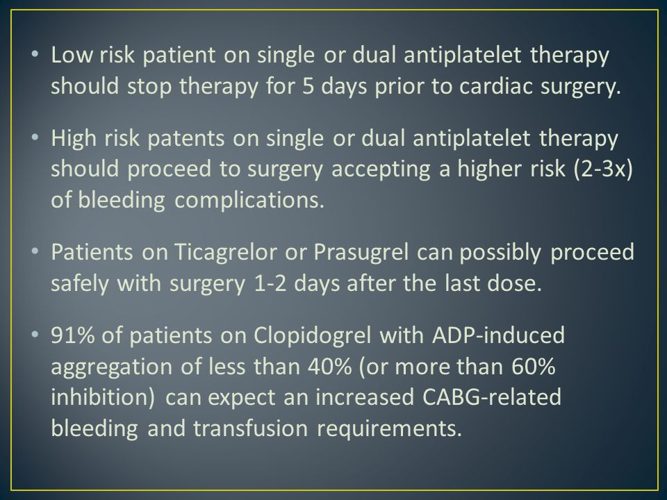 Low risk patient on single or dual antiplatelet therapy should stop therapy for 5 days prior to cardiac surgery.
