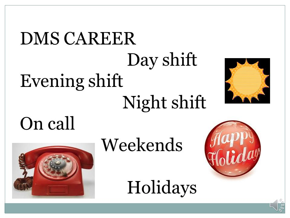 DMS CAREER Day shift Evening shift Night shift On call Weekends Holidays