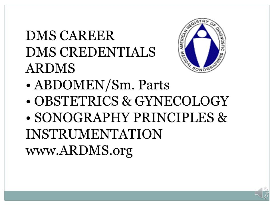 DMS CAREER DMS CREDENTIALS. ARDMS. • ABDOMEN/Sm.