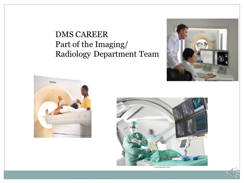 DMS CAREER Part of the Imaging/ Radiology Department Team