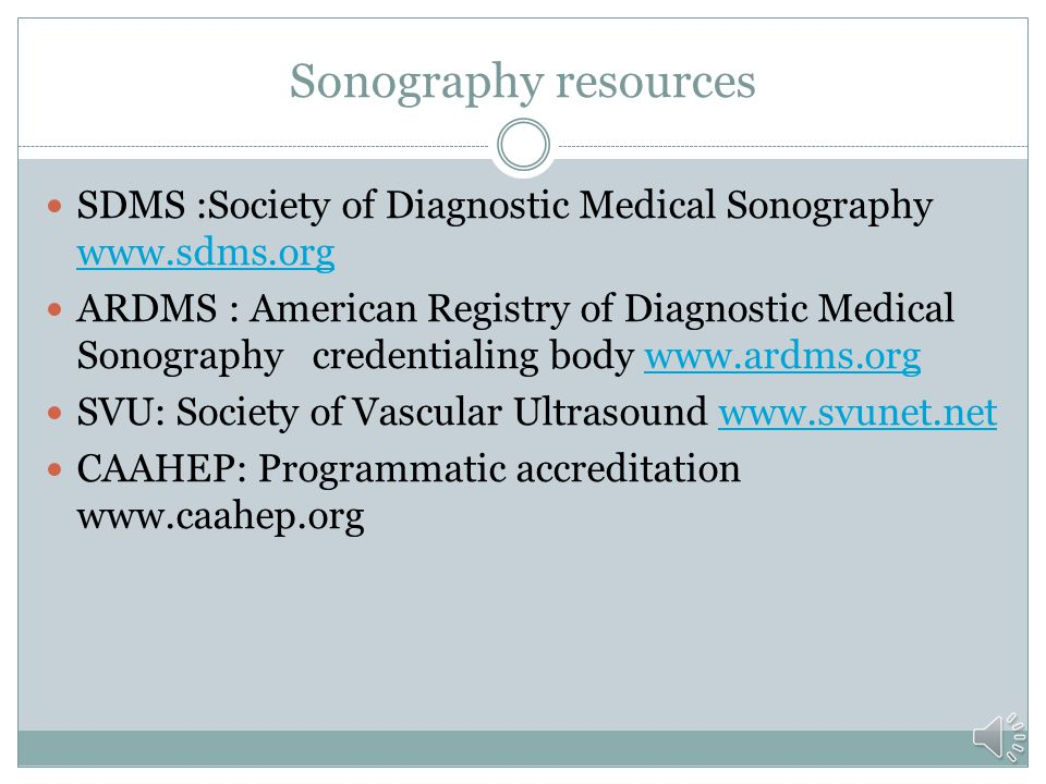 Sonography resources SDMS :Society of Diagnostic Medical Sonography www.sdms.org.