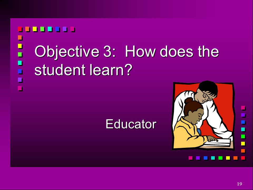 Objective 3: How does the student learn