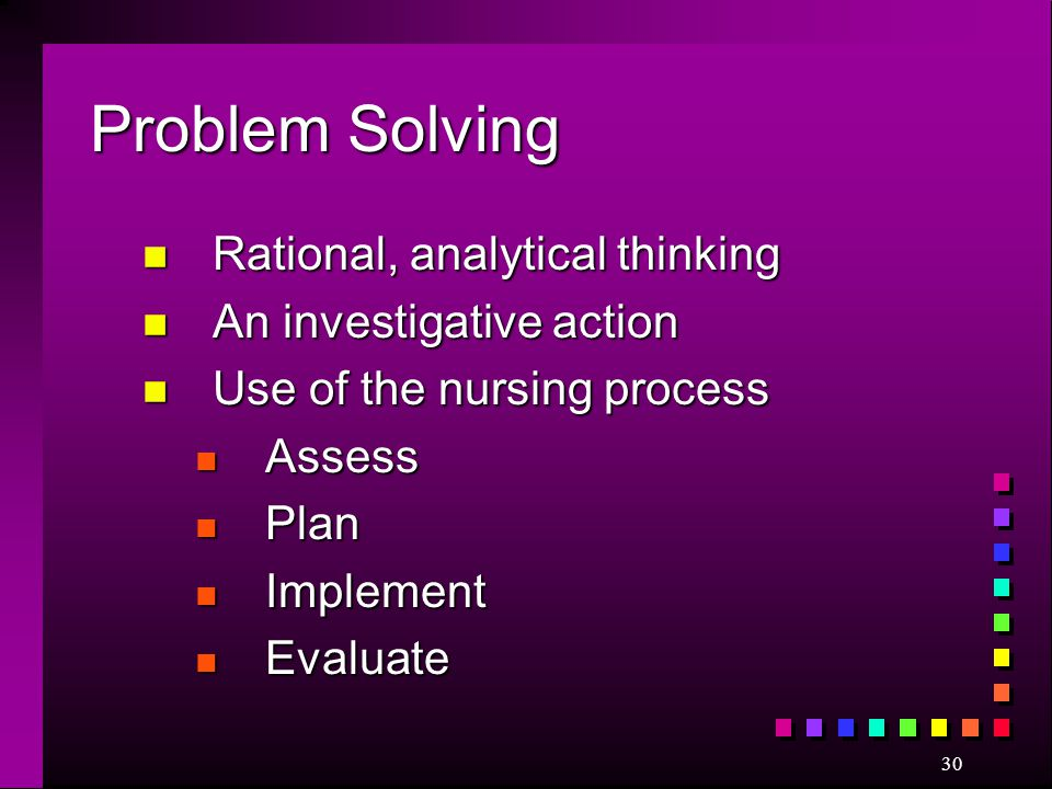 Problem Solving Rational, analytical thinking An investigative action