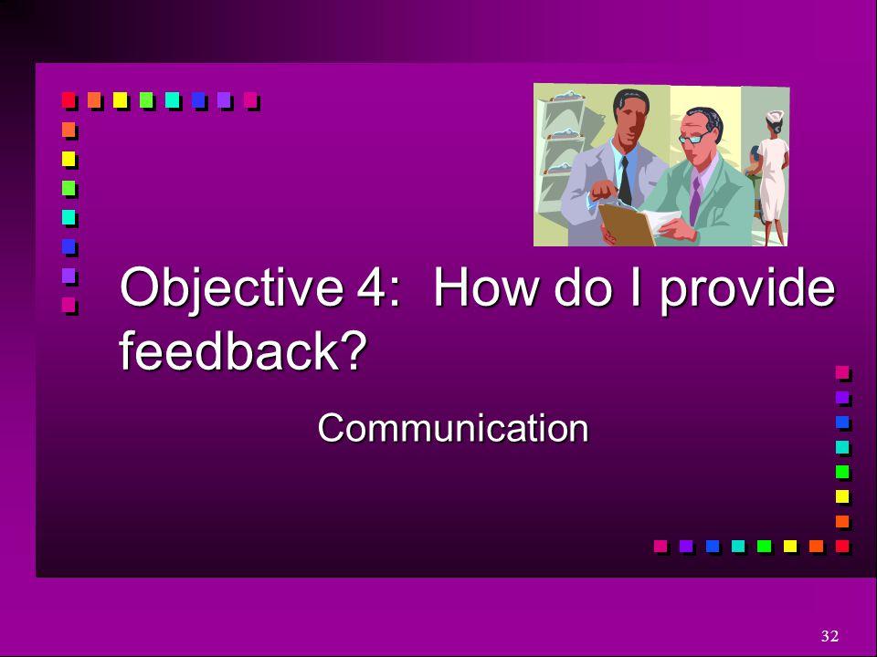 Objective 4: How do I provide feedback