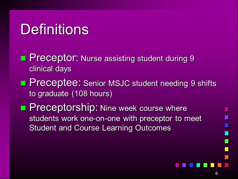 Definitions Preceptor: Nurse assisting student during 9 clinical days