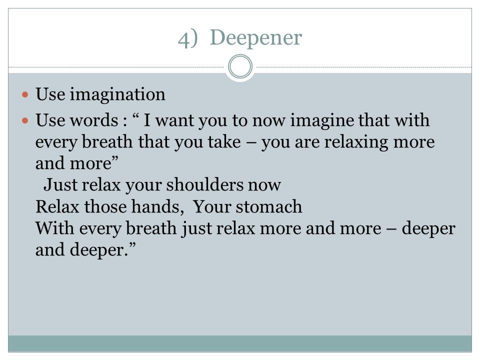 4) Deepener Use imagination